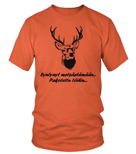 Syntynyt metsästämään, pakotettu töihin! – Edullinen T-paita